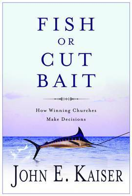 Fish or Cut Bait: How Winning Churches Make Decisions