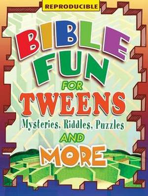 Bible Fun for Tweens: Mysteries, Riddles and More
