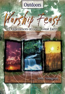 Worship Feast Outdoors: 25 Experiences on God's Great Earth