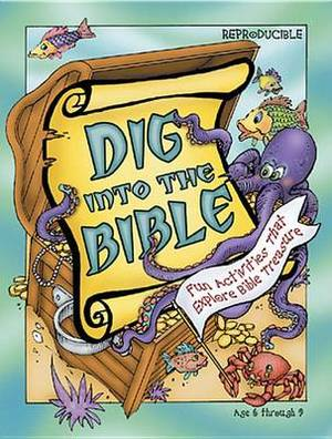 Dig Into the Bible: Fun Activities That Explore Bible Treasure