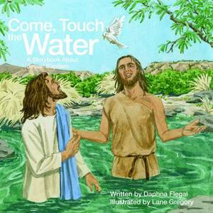 Come Touch the Water: A Storybook About Jesus' Baptism