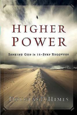 Higher Power: Seeking God in 12-Step Recovery