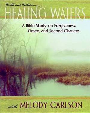 Healing Waters: A Bible Study on Forgiveness, Grace, and Second Chances