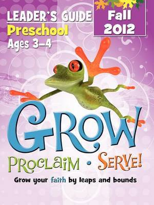 Grow, Proclaim, Serve! Preschool Leader's Guide Fall 2012: Grow Your Faith by Leaps and Bounds