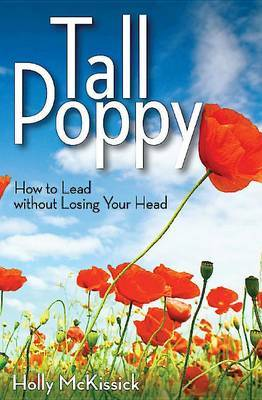 Tall Poppy: How to Lead Without Losing Your Head