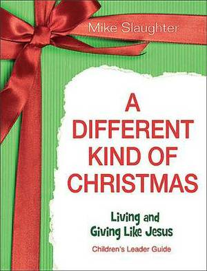 A Different Kind of Christmas Children's Leader Guide: Living and Giving Like Jesus