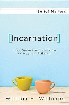 Incarnation: The Surprising Overlap of Heaven & Earth