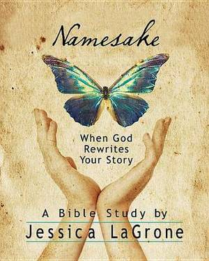 Namesake: Women's Bible Study Participant Book: When God Rewrites Your Story