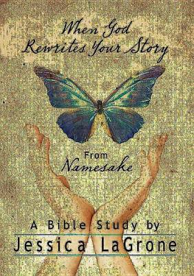 When God Rewrites Your Story: Six Keys to a Transformed Life from Namesake