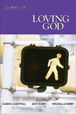 Journey 101: Loving God Participant Guide: Steps to the Life God Intends