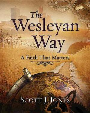 The Wesleyan Way: A Faith That Matters