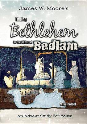 Finding Bethlehem in the Midst of Bedlam: An Advent Study for Youth