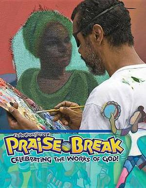 Vacation Bible School (Vbs) 2014 Praise Break Arts and Crafts Leader: Celebrating the Works of God!