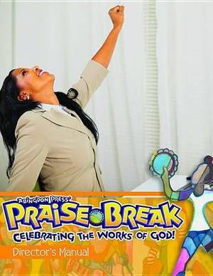 Vacation Bible School (Vbs) 2014 Praise Break Director's Manual: Celebrating the Works of God!