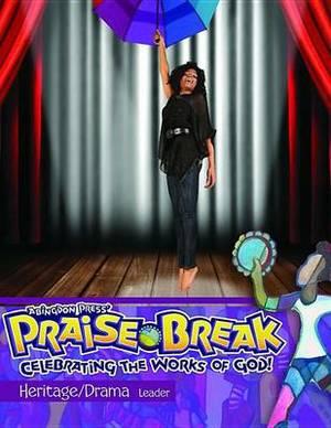 Vacation Bible School (Vbs) 2014 Praise Break Heritage/Drama Leader: Celebrating the Works of God!