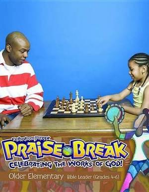 Vacation Bible School (Vbs) 2014 Praise Break Older Elementary Bible Leader (Grades 4-6): Celebrating the Works of God!