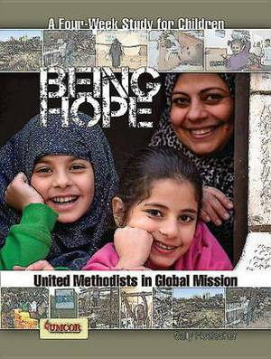 Being Hope: A Four-Week Study for Children: United Methodists in Global Mission
