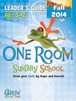 One Room Sunday School Leader's Guide Fall 2014: Grow Your Faith by Leaps and Bounds