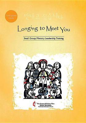 Longing to Meet You Participant's Guide: Small Group Ministry Leadership Training