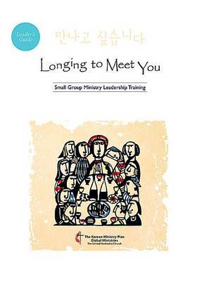 Longing to Meet You Leader's Guide: Small Group Ministry Leadership Training