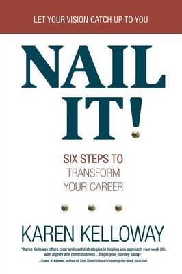 Nail It!: Six Steps to Transform Your Career