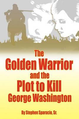 The Golden Warrior: and the Plot to Kill George Washington