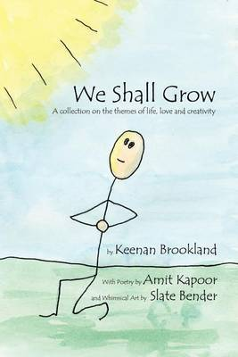 We Shall Grow: A Collection on the Themes of Life, Love and Creativity