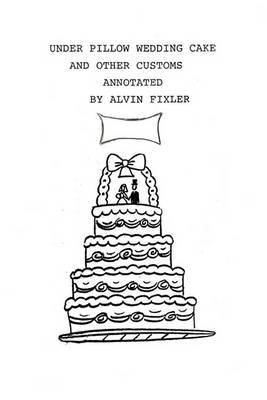 Under Pillow Wedding Cake and Other Customs..Annotated