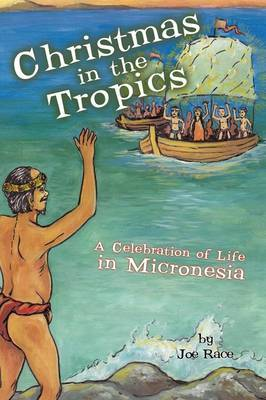 Christmas in the Tropics: A Celebration of Life in Micronesia