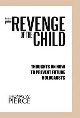 The Revenge of the Child: Thoughts on How to Prevent Future Holocausts