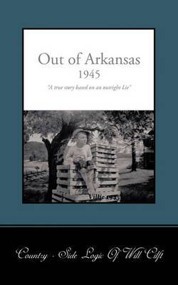 Out of Arkansas: A True Story Based on an Outright Lie