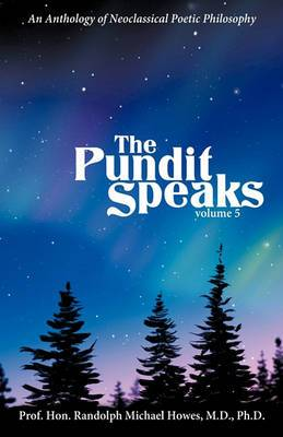 The Pundit Speaks: An Anthology of Neoclassical Poetic Philosophy, Volume V
