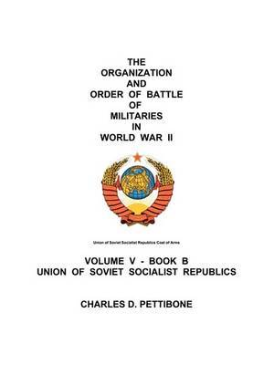 The Organization and Order of Battle of Militaries in World War II: Volume V - Book B Union of Soviet Socialist Republics