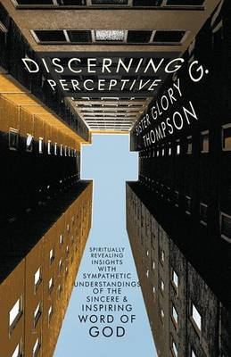 Discerning Perceptive: Spiritually Revealing Insights with Sympathetic Understandings of the Sincere & Inspiring Word of God.