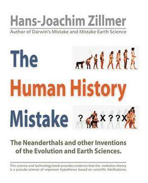 The Human History Mistake: The Neanderthals and Other Inventions of the Evolution and Earth Sciences