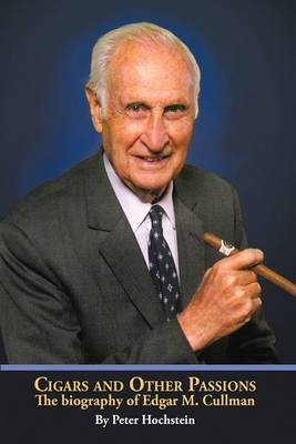 Cigars and Other Passions: The Biography of Edgar M. Cullman
