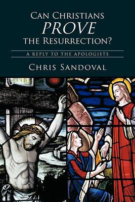 Can Christians Prove the Resurrection?: A Reply to the Apologists