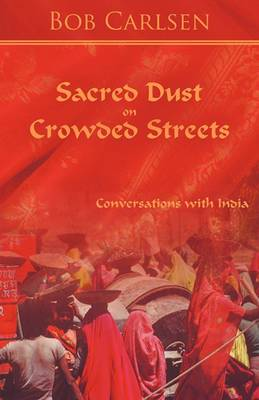 Sacred Dust on Crowded Streets: Conversations with India
