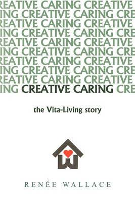 Creative Caring: -the Vita-Living Story-