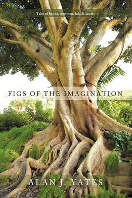 Figs of the Imagination: Tales of Bairns, Wee Men, Lads and Lassies