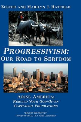 Progressivism: Our Road to Serfdom: Arise America: Rebuild Your God-Given Capitalist Foundations