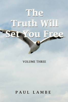 The Truth Will Set You Free: Volume Three