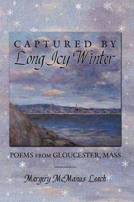 Captured by Long, Icy Winter: Poems from Gloucester, Mass