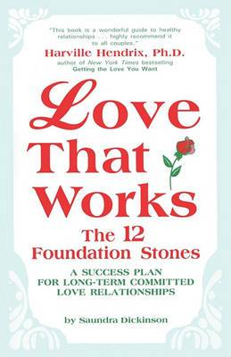Love That Works: The 12 Foundation Stones: A Success Plan For Long-Term Committed Love Relationships