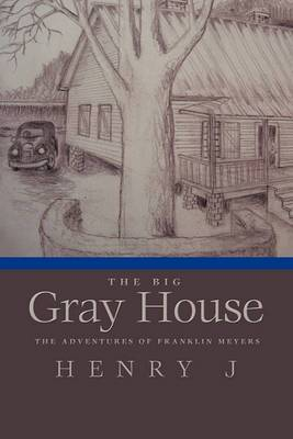 The Big Gray House: The Adventures of Franklin Meyers