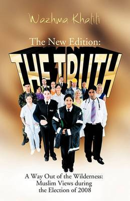 The New Edition: The Truth: A Way Out of the Wilderness: Muslim Views During the Election of 2008