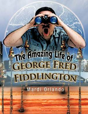 The Amazing Life of George Fred Fiddlington
