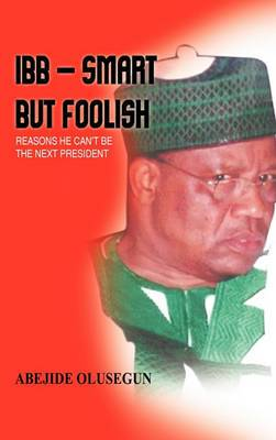 IBB - Smart But Foolish: Reasons He Can'T be the Next President