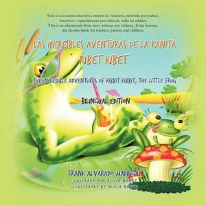 Las Increibles Aventuras de La Ranita Ribet Ribet - Bilingual Edition: The Incredible Adventures of Ribet Ribet, the Little Frog