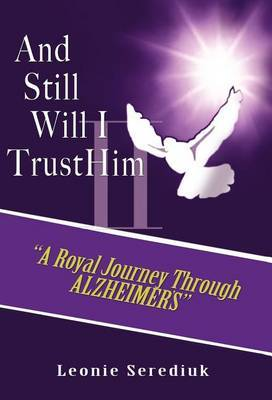 And Still Will I Trust Him II:  A Royal Journey Through Alzheimer's